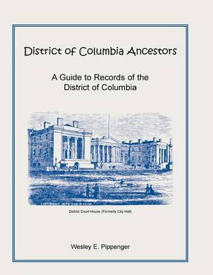 District of Columbia Ancestors, a Guide to Records of the District of Columbia (Paperback)