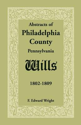Abstracts of Philadelphia County [Pennsylvania] Wills, 1802-1809 (Paperback)