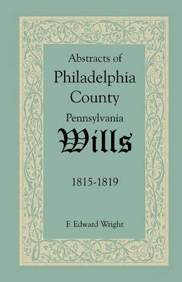 Abstracts of Philadelphia County, Pennsylvania Wills, 1815-1819 (Paperback)