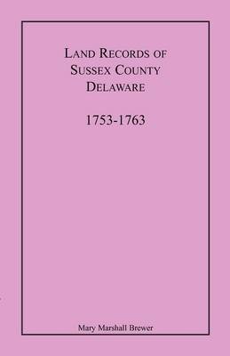 Land Records of Sussex County, Delaware, 1753-1763 (Paperback)