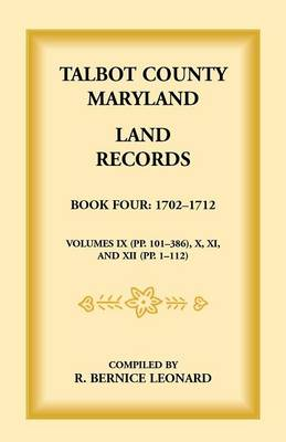 Talbot County, Maryland Land Records: Book 4, 1702-1712 (Paperback)