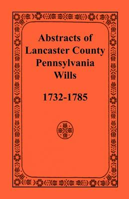 Abstracts of Lancaster County, Pennsylvania, Wills, 1732-1785 (Paperback)