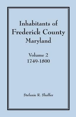 Inhabitants of Frederick County, Maryland, Vol. 2: 1749-1800 (Paperback)