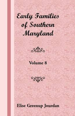 Early Families of Southern Maryland: Volume 8 (Paperback)