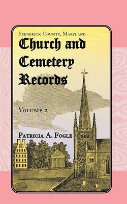 Frederick County, Maryland, Church and Cemetery Records: Volume 2 (Christ Reformed United Church of Christ, Middletown) (Paperback)