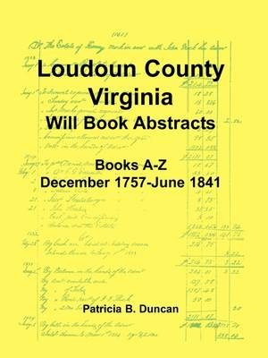 Loudoun County, Virginia Will Book Abstracts, Books A-Z, Dec 1757-Jun 1841 (Paperback)
