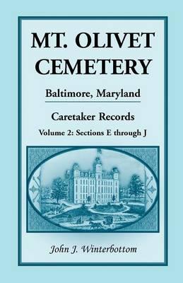 Mt. Olivet Cemetery, Baltimore, Maryland, Caretaker Records Volume 2: Sections E Through J (Paperback)
