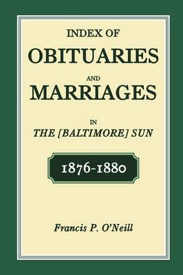 Index of Obituaries and Marriages in the [Baltimore] Sun, 1876-1880 (Paperback)