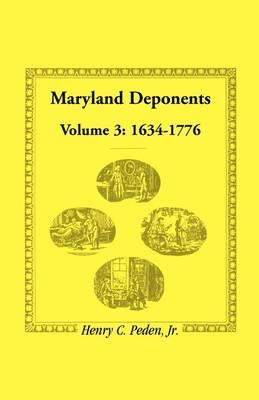 Maryland Deponents: Volume 3, 1634-1776 (Paperback)