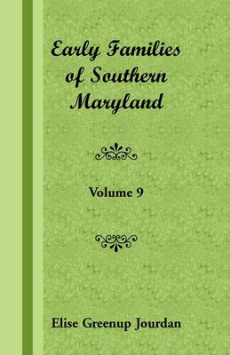 Early Families of Southern Maryland: Volume 9 (Paperback)