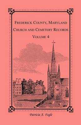 Frederick County, Maryland Church and Cemetery Records, Volume 4 (Paperback)
