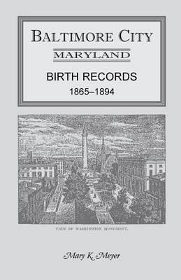 Baltimore City, Maryland Birth Records, 1865-1894 (Paperback)