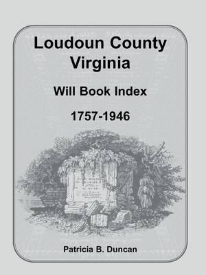 Loudoun County, Virginia Will Book Index, 1757-1946 (Paperback)