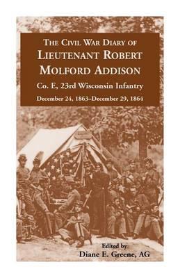 The Civil War Diary of Lieutenant Robert Molford Addison, Co. E, 23rd Wisconsin Infantry, December 24, 1863 - December 29, 1864 (Paperback)