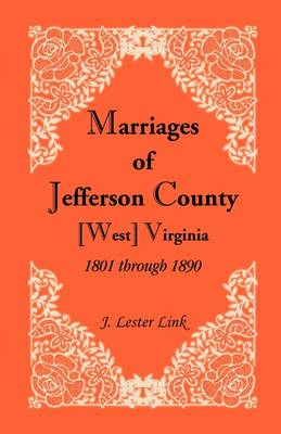 Marriages of Jefferson County, [West] Virginia, 1801 Through 1890 (Paperback)