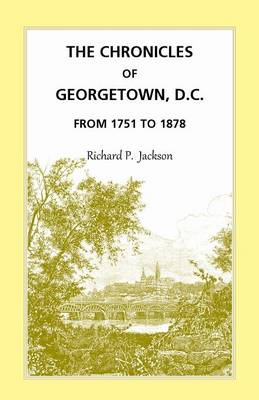The Chronicles of Georgetown, D.C. from 1751 to 1878 (Paperback)