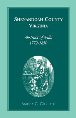 Shenandoah County, Virginia Abstracts of Wills, 1772-1850 (Paperback)