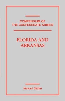 Compendium of the Confederate Armies: Florida and Arkansas (Paperback)