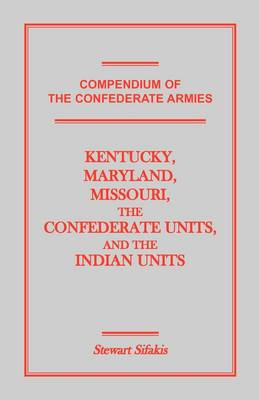 Compendium of the Confederate Armies: Kentucky, Maryland, Missouri, the Confederate Units and the Indian Units (Paperback)