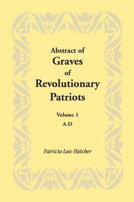 Abstract of Graves of Revolutionary Patriots: Volume 1, A-D (Paperback)