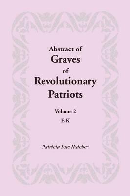 Abstract of Graves of Revolutionary Patriots: Volume 2, E-K (Paperback)