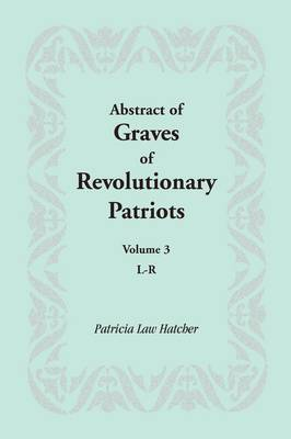 Abstract of Graves of Revolutionary Patriots: Volume 3, L-R (Paperback)