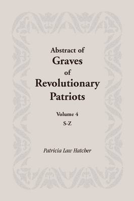 Abstract of Graves of Revolutionary Patriots: Volume 4, S-Z (Paperback)