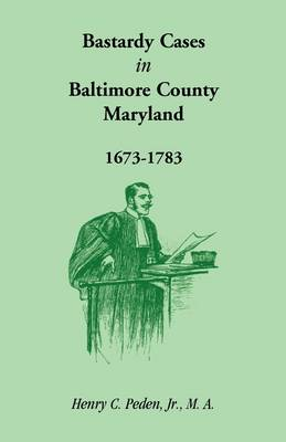 Bastardy Cases in Baltimore County, Maryland, 1673 - 1783 (Paperback)