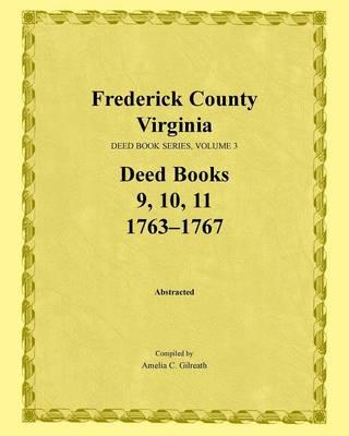 Frederick County, Virginia, Deed Book Series, Volume 3, Deed Books 9, 10, 11: 1763-1767 (Paperback)