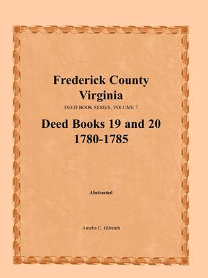 Frederick County, Virginia, Deed Book Series, Volume 7, Deed Books 19 and 20 1780-1785 (Paperback)
