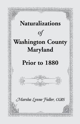 Naturalizations of Washington County, Maryland, Prior to 1880 (Paperback)
