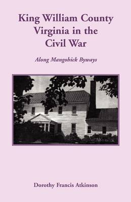 King William County in the Civil War, Along Mangohick Byways (Paperback)
