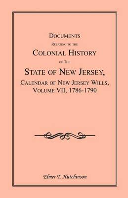 Documents Relating to the Colonial History of the State of New Jersey, Calendar of New Jersey Wills, Volume VII: 1786-1790 (Paperback)
