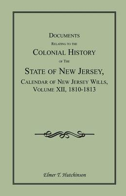 Documents Relating to the Colonial History of the State of New Jersey, Calendar of New Jersey Wills, Volume XII, 1810-1813 (Paperback)