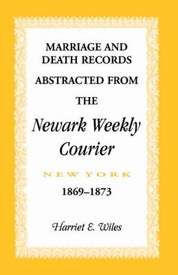 Marriage and Death Notices from the Newark, New York, Weekly Courier, 1869-1873 (Paperback)