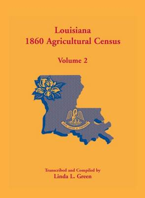Louisiana 1860 Agricultural Census: Volume 2 (Paperback)