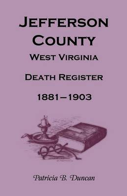 Jefferson County, West Virginia, Death Records, 1881-1903 (Paperback)