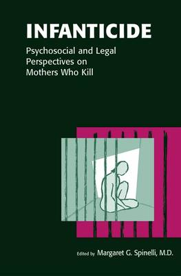 Infanticide: Psychosocial and Legal Perspectives on Mothers Who Kill (Hardback)