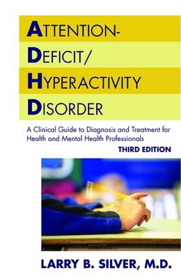 Attention-Deficit/Hyperactivity Disorder: A Clinical Guide to Diagnosis and Treatment for Health and Mental Health Professionals (Paperback)