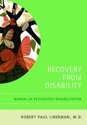 Recovery From Disability: Manual of Psychiatric Rehabilitation (Paperback)