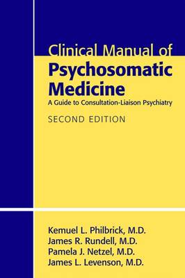 Clinical Manual of Psychosomatic Medicine: A Guide to Consultation-Liaison Psychiatry (Paperback)