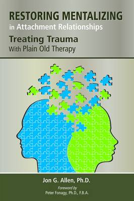 Restoring Mentalizing in Attachment Relationships: Treating Trauma With Plain Old Therapy (Paperback)
