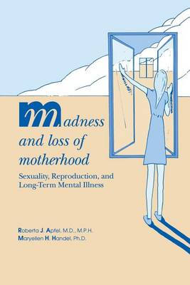Madness and Loss of Motherhood: Sexuality, Reproduction, and Long-Term Mental Illness (Paperback)