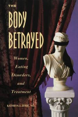 The Body Betrayed: Women, Eating Disorders, and Treatment (Paperback)