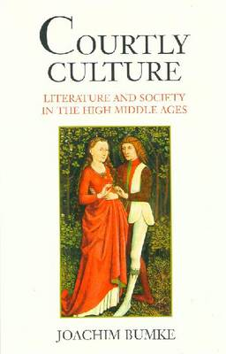 Courtly Culture: Literature and Society in the High Middle Ages (Paperback)