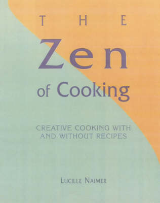 The Zen Of Cooking: How Recipes Can Teach Us to Cook Without Them (Paperback)