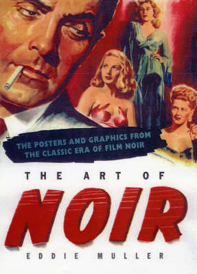 The Art Of Noir: The Posters and Graphics From the Classic Period of Film Noir (Paperback)