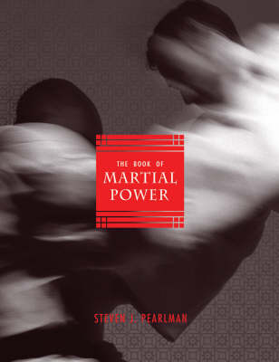 The Book Of Martial Power: Universal Guide to the Combative Arts, The (Paperback)