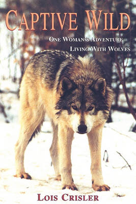 Captive Wild: One Woman's Adventure Living with Wolves (Paperback)