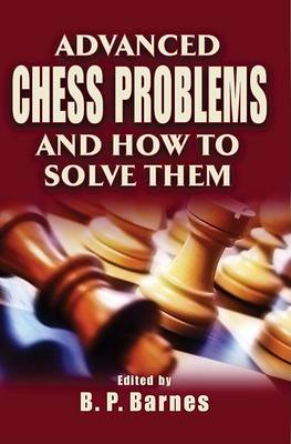 Advanced Chess Problems and How to Solve Them (Paperback)